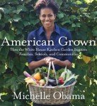 Michelle Obama's American Grown, The Story of the White House Kitchen Garden