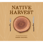 Inspiring Cuisine: Damon Baehrel's Native Harvest
