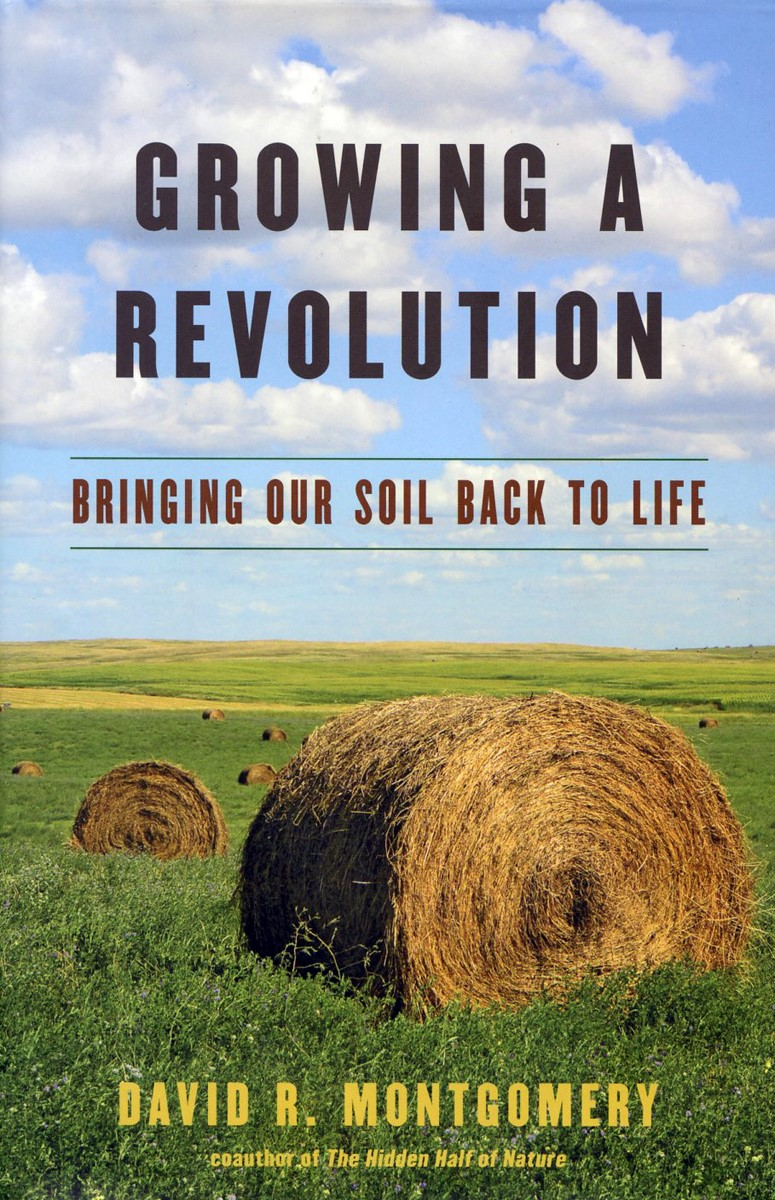Inspiring Vision For Restoring The Soil That Feeds Us: David Montgomery's Growing a Revolution